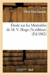 Etude sur les Miserables de M. V. Hugo (3e edition) by Courtat-F-T 9782012871823