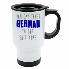 You Can Trust German To Get S--t Done White Travel Reusable Mug - Blue