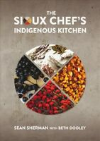 Sioux Chef's Indigenous Kitchen, Hardcover by Sherman, Sean; Dooley, Beth (CO...