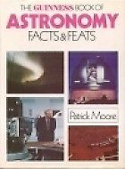 Guinness Book of Astronomy Facts and Feats, PATRICK MOORE (EDITOR), Used; Good B