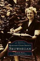 Margaret Chase Smith's Skowhegan, Hardcover by Sleeper, Frank H, ISBN-13 9781...