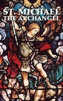 St. Michael the Archangel (Paperback or Softback)