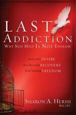 The Last Addiction: Own Your Desire, Live Beyond Recovery, Find Lasting Freedom,