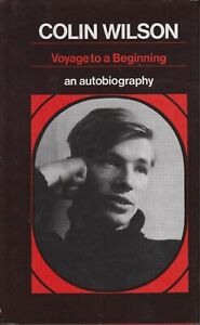 Voyage to a Beginning: A Preliminary Autobiography Colin Wilson 1987 Hardcover