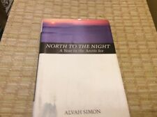 North To The Night: A Year In The Arctic Ice By Alvah Simon