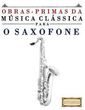 Obras-Primas Da Música Clássica para o Saxofone : Peças Fáceis de Bach,...