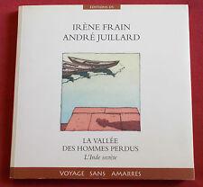 LA VALLEE DES HOMMES PERDUS  L'INDE SECRETE  EO JUILLARD  IRENE FRAIN