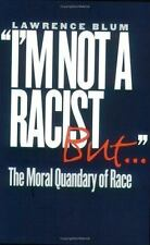 """""""I'm Not a Racist, But... """" : The Moral Quandary of Race by Lawrence Blum (2002,"""