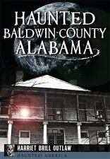 Haunted Baldwin County, Alabama: By Outlaw, Harriet Brill