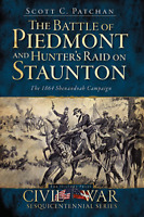 The Battle of Piedmont and Hunter's Raid on Staunton: The 1864 Shenandoah Cam...