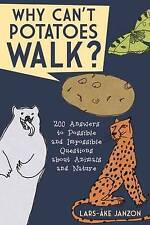Why Can't Potatoes Walk?: 200 Answers to Possible and Impossible Questions about