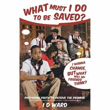 What Must I Do to Be Saved?: Preparing Youth to Receive the Promise by I. D....