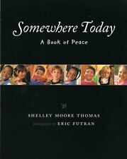 Somewhere Today : A Book of Peace by Shelley Moore Thomas (1998, Picture...