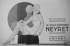 PUBLICITÉ 1932 LE SOUS-VÊTEMENT NEYRET EN MILANAISE TISSUS IDÉAL POUR FEMME