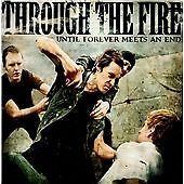 THROUGH THE FIRE - UNTIL FOREVER MEETS THE END  -  CD