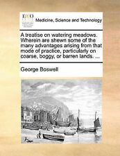 A treatise on watering meadows. Wherein are shewn some of the many advantages a