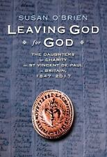 Leaving God for God : The Daughters of St Vincent de Paul in Britain, 1847 -...