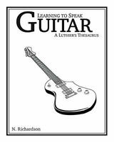 Learning to Speak Guitar: A Luthier's Thesaurus by Richardson, Nathan E (Pape…