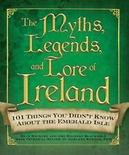 The Myths, Legends, and Lore of Ireland : 101 Things You Didn't Know about the E