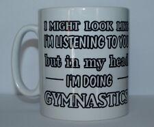 I'M LISTENING BUT IN MY HEAD I AM DOING GYMNASTICS Funny Printed Tea/Coffee Mug