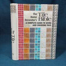 The Home Decorator's Tile Bible : A Complete Guide to Using and Choosing Tiles