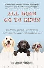 All Dogs Go to Kevin : Everything Three Dogs Taught Me (That I Didn't Learn in V