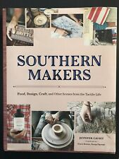Southern Makers  Food, Design, Craft, and other Scenes from the Tactile Life