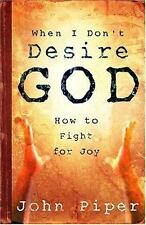 When I Don't Desire God : How to Fight for Joy by John Piper (2004, Paperback)
