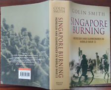 Singapore Burning - Heroism & Surrender in WWII by Colin Smith - Signed, 1st Ed.