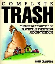 Complete Trash: The Best Way to Get Rid of Practically Everything Around the Ho