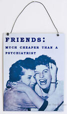 Retro Friends Much Cheaper Than A Psychiatrist Metal Sign Plaque Funny Vintage