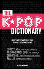 The KPOP Dictionary: 500 Essential Korean Slang Words and Phrases Every K-Pop,
