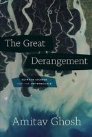 Great Derangement : Climate Change and the Unthinkable, Paperback by Ghosh, A...