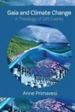 Gaia and Climate Change : A Theology of Gift Events by Anne Primavesi (2008,...