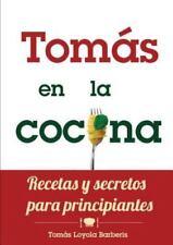 Tom�s en la Cocina. Recetas y Secretos para Principiantes by Toma�S Loyola...