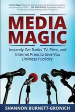 Media Magic : Instantly Get Radio, TV, Print and Internet Press to Give You...