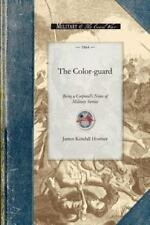 The Color-Guard : Being a Corporal's Notes of Military Service by James...