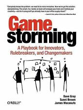 Gamestorming : A Playbook for Innovators, Rulebreakers, and Changemakers by Sunn