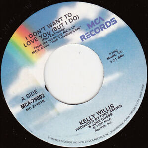 """KELLY WILLIS - I Don't Want To Love You  7"""" 45"""