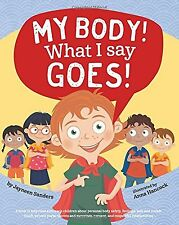 My Body! What I Say Goes!: Teach children body safety safe/unsafe to... NEW BOOK