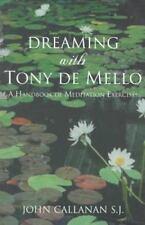 Dreaming With Tony De Mello: A Handbook of Meditation Exercises by Callanan, Jo