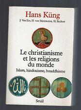 LE CHRISTIANISME ET LES RELIGIONS DU MONDE ISLAM HINDOUISME BOUDDHISME HANS KUNG