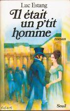 IL ETAIT UN P'TIT HOMME tome 1 / Luc ESTANG / Seuil