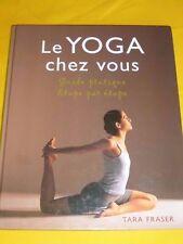 Le yoga chez vous: Guide pratique étape par étape, Tara Fraser, 9782744146909