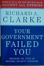 YOUR GOVERNMENT FAILED YOU by Richard A. Clarke