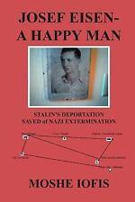 Josef Eisen - A Happy Man: Stalin's Deportation Saved of Nazi Extermination (Pap