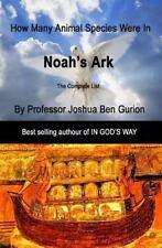 Noah's Ark : How Many Animal Species Were in the Ark by Joshua Ben Gurion...
