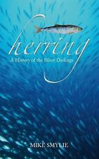 Herring: A History of the Silver Darlings, Smylie, Mike