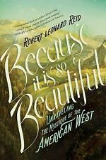 Because It Is So Beautiful: Unraveling the Mystique of the American West Reid, R