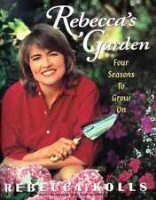 Rebeccas Garden: Four Seasons to Grow on by Rebecca Kolls